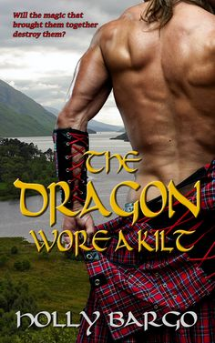 Paranormal Romance Feature: The Dragon Wore a Kilt by Holly Bargo