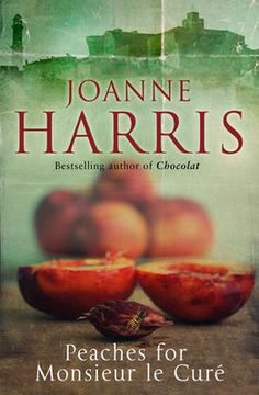 Peaches for Monsieur Le Cure - Joanne Harris.third book about Vianne Rocher (first featured in Chocolat). Enjoyed it but sadly didn't LOVE it. E Books, Fiction Books, Good Books, Books To Read, Amazing Books, Joanne Harris, Thing 1, Peppermint Tea, Chocolate Shop