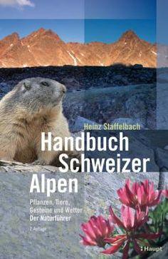 Staffelbach, Heinz «Handbuch Schweizer Alpen. Pflanzen, Tiere, Gesteine und Wetter. Der Naturführer» | 978-3-258-07638-6 | www.haupt.ch
