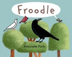 Booktopia has Froodle by Antoinette Portis. Buy a discounted Hardcover of Froodle online from Australia's leading online bookstore. 10 Picture, Children's Picture Books, Great Pictures, Funny Pictures, Funny Books For Kids, Thing 1, Brown Bird, Summer Reading Lists, Early Literacy