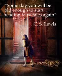 Some day you will be old enough to start reading fairy tales again. ~C.S. Lewis