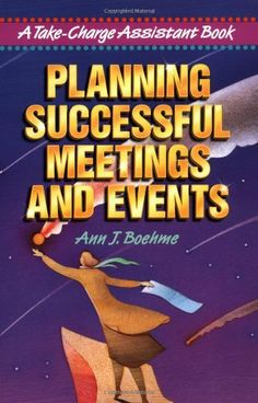 Planning Successful Meetings and Events (Take-Charge Assistant Series) by Ann J. Boehme. $9.15. Publication: November 30, 1998. Publisher: AMACOM (November 30, 1998). Author: Ann J. Boehme. Reading level: Ages 17 and up