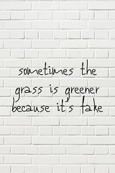 sayings feelings sometimes the grass is greener because it's fake Caring Quotes For Lovers, Lovers Quotes, Quotes For Him, Quotes To Live By, Done Quotes, Happy Quotes, Funny Quotes, Normal Quotes, Badass Quotes