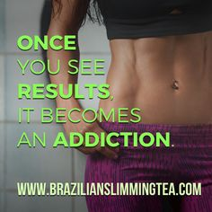 Once you see results it becomes an addiction! #brazilianslimmingtea #getfit #abs #absmotivation #sports #getlean #detoxtea #brazilianbelle #workouts #results #natural