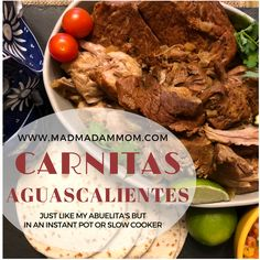 """Food: Instant Pot/Slow Cooker - Carnitas Aguascalientes Let's hear your best Mexican grito (yell/battle cry) for this one! These carnitas are straight from my Abuelita's recipes- and they are delicious! Rather than cooking them the old fashion way- here's the Instant Pot and Slow Cooker way! You can serve these with rice or shred them and serve them on taquitos! Alternatively, make some """"Chipotle"""" style burritos! So yummy! #madmadammom #carnitas #Instantpot #slowcooker #mexicanfood #mexican"""