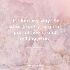 if i had my way, I'd wear jewelry, a great pair of heels, and nothing else.  - Jada Pinett Smith   | quote, fashion quote, jewelry quote