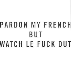 Pardon my French when swearing, manners Bio Quotes, Sassy Quotes, Sarcastic Quotes, Words Quotes, Wise Words, Quotes To Live By, Love Quotes, Funny Quotes, Inspirational Quotes