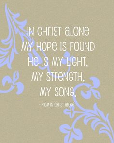 If I were to choose one song to explain why I cling to Jesus Christ, this would be it. My only true hope is in Him.