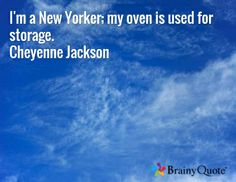 I'm a New Yorker; my oven is used for storage. Cheyenne Jackson
