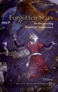 Forgotten stars : rediscovering Manilius' Astronomica / edited by Steven J. Green and Katharina Volk - Oxford : Oxford University Press, 2011