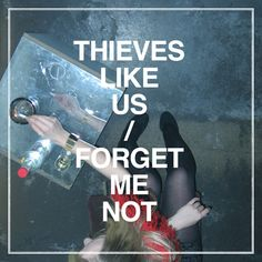 THIEVES LIKE US / FORGET ME NOT