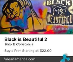 """Black is Beautiful"" by TONY B. CONSCIOUS (The Ghetto Van-Go) 323 251-4969. Original $100-200 or go to fineartamerica.com for prints or giclees."