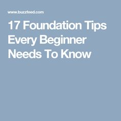 17 Foundation Tips Every Beginner Needs To Know