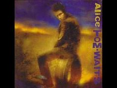 Alice - Tom Waits. So apparently I just love this entire album. The man can tell a story.