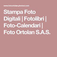 Stampa Foto Digitali | Fotolibri | Foto-Calendari | Foto Ortolan S.A.S.