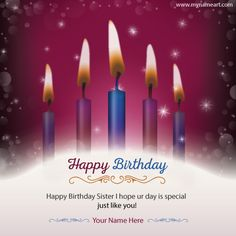 "Create happy birthday wishes to sister image with your name online. Make birthday greetings card for sister bday. beautiful  birthday day card with candles to wish bday of sister. Birthday quotes ""Happy Birthday Sister i hope ur day is special just like you!"""