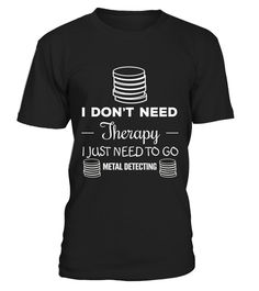 # I Don T Need Therapy I Just Need To Go Metal Detecting Shirt .  HOW TO ORDER:1. Select the style and color you want:2. Click Reserve it now3. Select size and quantity4. Enter shipping and billing information5. Done! Simple as that!TIPS: Buy 2 or more to save shipping cost!Paypal | VISA | MASTERCARDI Don T Need Therapy I Just Need To Go Metal Detecting Shirt t shirts ,I Don T Need Therapy I Just Need To Go Metal Detecting Shirt tshirts ,funny I Don T Need Therapy I Just Need To Go Metal…