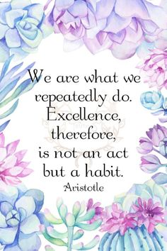 We are what we repeatedly do. Excellence therefore is not an act but a habit. Aristotle 199/365 qotd 365project Aristotle quote of the day quoteoftheday motivational quotes motivating words motivation inspirational quotes inspiring words inspiration excellence habit graphic design watercolor succulents