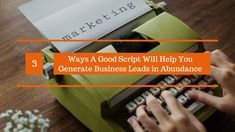 A finely crafted script can go a long way in making your campaign to generate business leads more successful, it will help you establish your credibility.