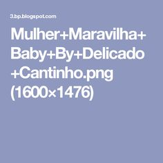 Mulher+Maravilha+Baby+By+Delicado+Cantinho.png (1600×1476)