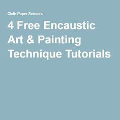 4 Free Encaustic Art & Painting Technique Tutorials