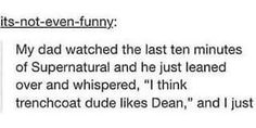 ''I think trenchcoat dude likes Dean.'' WOAH. How shocking... / Supernatural<---- Well, they do share a more profound bond.
