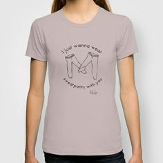 """Sweatpants"" T-shirt by BeeJay's - $22.00 www.society6.com/beejays Designs by Beth Nintzel and Jennifer Thomas-Browne"