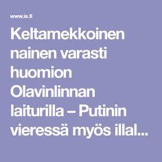Keltamekkoinen nainen varasti huomion Olavinlinnan laiturilla – Putinin vieressä myös illallisella - Kotimaa - Ilta-Sanomat