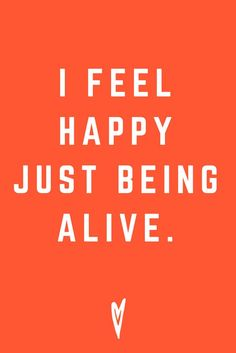 happy to be alive