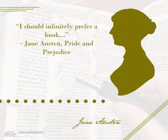 "Jane Austen Book Quote: ""I should infinitely prefer a book...""  - Jane Austen, Pride and Prejudice"