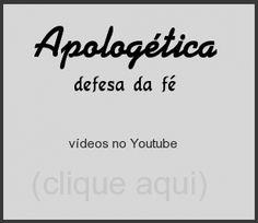 Vídeos sobre apologética no Youtube. clique para assistir.
