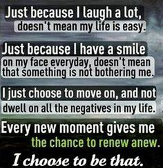 words to live by. It could always be worse!! Be positive!!