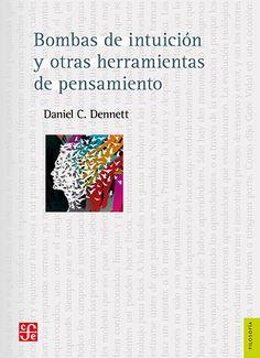 bombas de intuicion y otras herramientas de pensamiento-daniel c. dennet-9786071628350