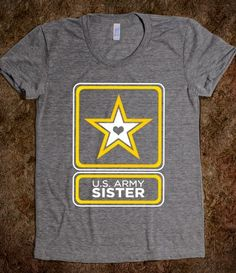 Army Sister I MUST GET THIS!!! I'm so proud of both of my brothers and my sister-in-law!!!
