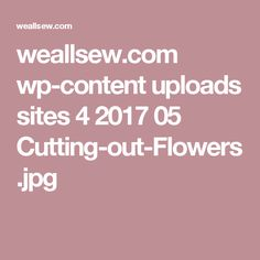 weallsew.com wp-content uploads sites 4 2017 05 Cutting-out-Flowers.jpg