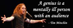 Tim Minchin - A genius is a mentally ill person with an audience. <3