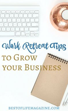 Grow your business with these work retreat ideas to provide the time needed to focus on what is truly needed in order to elevate yourself and your brand.