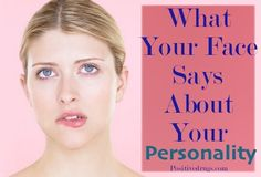 What Your Face Says About Your PersonalityPositiveMed | Where Positive Thinking Impacts Life