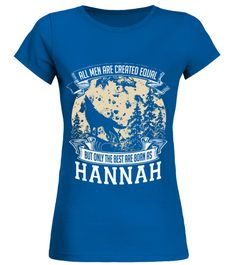 # HANNAH ARE BORN AS THE BEST .  HANNAH IS THE BEST  A GIFT FOR THE SPECIAL PERSON  It's a unique tshirt, with a special name!   HOW TO ORDER:  1. Select the style and color you want:  2. Click Reserve it now  3. Select size and quantity  4. Enter shipping and billing information  5. Done! Simple as that!  TIPS: Buy 2 or more to save shipping cost!   This is printable if you purchase only one piece. so dont worry, you will get yours.   Guaranteed safe and secure checkout via:  Paypal | VISA…