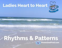 """In """"Ladies Heart to Heart: Life's Rhythms and Patterns,"""" Meredith Curtis explains how rhythms and patterns can create rest, security, and peace."""
