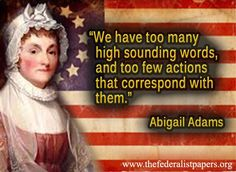 Abigail Adams Quote, To Many High Sounding Words And Not Enough Action