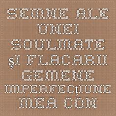 Semne ale unei Soulmate și Flacarii Gemene - imperfecțiune mea conștientă
