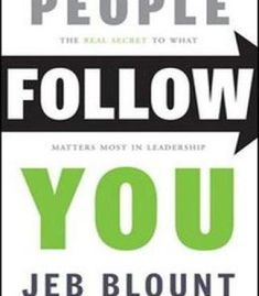 People Follow You: The Real Secret To What Matters Most In Leadership PDF