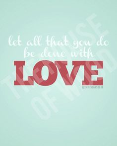 Let all that you do be done with love   1 Corinthians 16:14   Inspiring bible verses