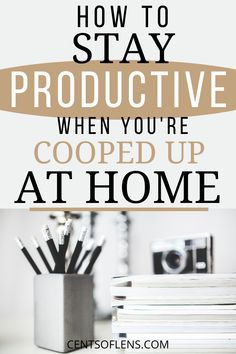 Do you struggle with productivity? Find out how you can stay productive when you're cooped up at home! #productivity #productivitytips #productivityhacks #productivehabits #lifehacks #getstuffdone