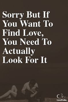 Sorry But If You Want To Find Love, You Need To Actually Look For It