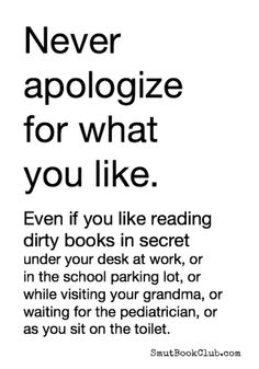 Never Apologize for What You Like http://smutbookclub.com/never-apologize-for-what-you-like/