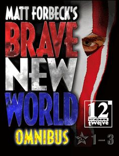 BRAVE NEW WORLD OMNIBUS: Three short novels of super-powered civil war (REVOLUTION, REVELATION, and RESOLUTION) by Matt Forbeck, designer of the BRAVE NEW WORLD roleplaying game.