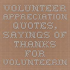 Volunteer Appreciation Quotes, Sayings of Thanks for Volunteering Volunteer Quotes, Volunteer Gifts, Volunteer Ideas, Staff Appreciation Gifts, Appreciation Quotes, Thank You Quotes, Thank You Gifts, Thank You Plaques, Thank You Volunteers