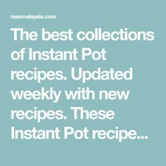 The best collections of Instant Pot recipes. Updated weekly with new recipes. These Instant Pot recipes are tried and tested by many Instant Pot lovers and Facebook community members. These delicious and easy Instant Pot recipes comes with photos, simple step-by-step instructions, and some with cooking videos.